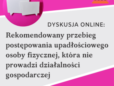 Szkolenie – Dyskusja online: Rekomendowany przebieg postępowania upadłościowego osoby fizycznej, która nie prowadzi działalności gospodarczej