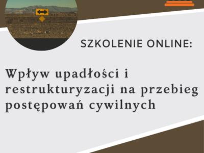 Szkolenie online: Wpływ upadłości i restrukturyzacji na przebieg postępowań cywilnych