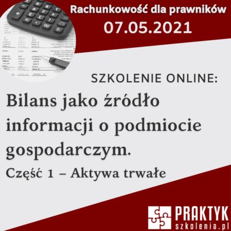 Bilans jako źródło informacji o podmiocie gospodarczym. Część 1 – Aktywa trwałe (07.05.2021r.)