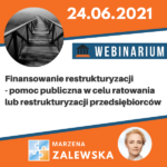 Finansowanie restrukturyzacji – pomoc publiczna w celu ratowania lub restrukturyzacji przedsiębiorców (24.06.2021)