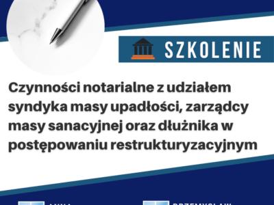 Czynności notarialne z udziałem syndyka masy upadłości, zarządcy masy sanacyjnej oraz dłużnika w postępowaniu restrukturyzacyjnym